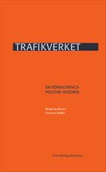 Trafikverket : En förvaltningspolitisk historia av Bengt Jacobsson