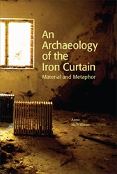 Omslag för An Archaeology of the Iron Curtain: Material and Metaphor